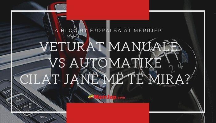 Veturat manuale apo automatike: Cilat janë më të mira?