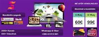 99Eur / 12Muaj, 2000+ Kanale, 500+ videothek,Panel