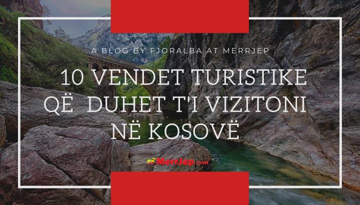10 Vendet turistike që duhet t'i vizitoni në Kosovë